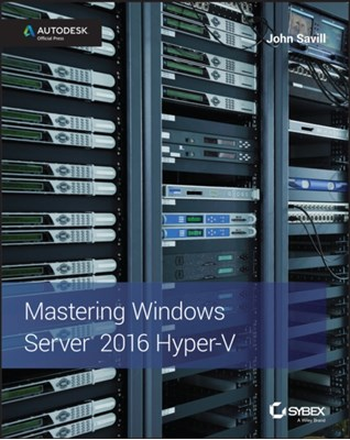 Mastering Windows Server 2016 Hyper-V John Savill 9781119286189