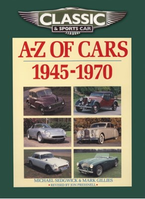 Classic and Sports Car Magazine A-Z of Cars 1945-1970 Michael Sedgwick, Mark Gillies 9781906133269