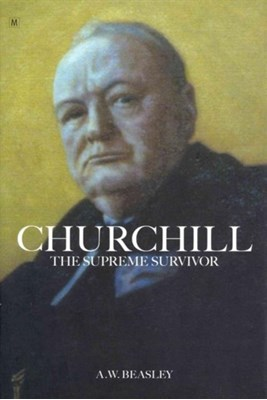 Churchill the Supreme Survivor A. W. Beasley 9780955712739