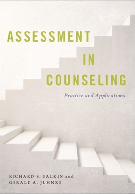 Assessment in Counseling Gerald A. (Professor Juhnke, Richard S. (Professor and Assistant Chair Balkin 9780190672751