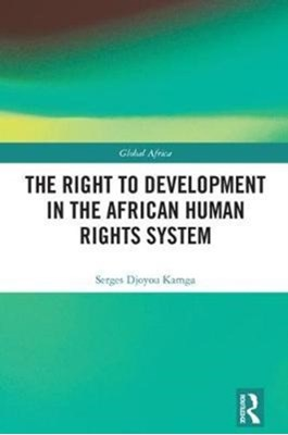 The Right to Development in the African Human Rights System Serges Djoyou (University of South Africa) Kamga 9780815350408
