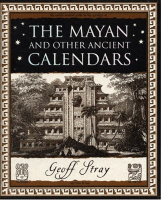 The Mayan and Other Ancient Calendars Geoff Stray 9781904263609