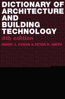 Dictionary of Architectural and Building Technology Henry Cowan, Peter Smith 9780415312349