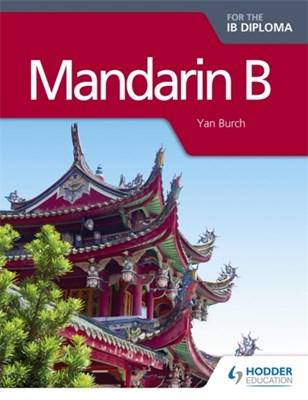Mandarin B for the IB Diploma Yan Burch 9781471829093