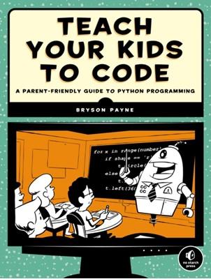 Teach Your Kids To Code Bryson Payne 9781593276140