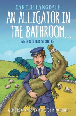 An Alligator in the Bathroom...and Other Stories Carter Langdale 9781786061386