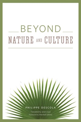 Beyond Nature and Culture Philippe Descola 9780226212364