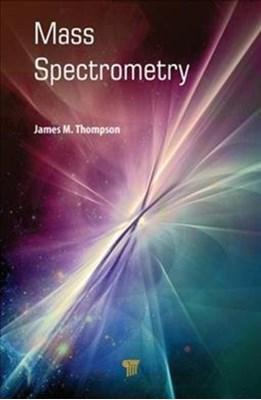 Mass Spectrometry James M. Thompson 9789814774772