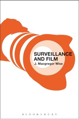 Surveillance and Film J. Macgregor (Arizona State University Wise 9781628924855