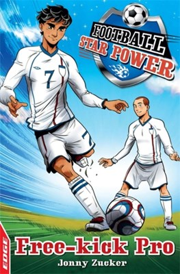 EDGE: Football Star Power: Free Kick Pro Jonny Zucker 9781445126159