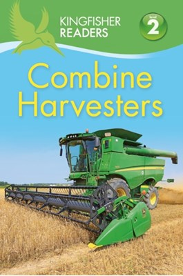 Kingfisher Readers: Combine Harvesters (Level 2 Beginning to Read Alone) Hannah Wilson 9780753438732