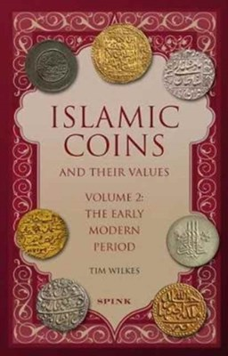 Islamic Coins and Their Values Volume 2 Tim Wilkes 9781907427626