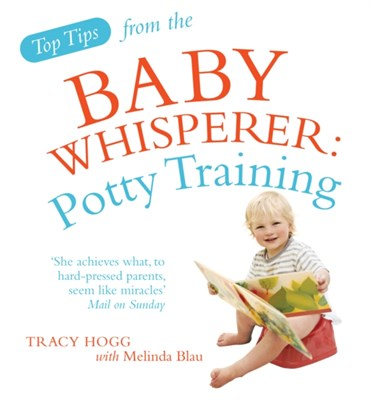 Top Tips from the Baby Whisperer: Potty Training Tracy Hogg, Melinda Blau 9780091929756