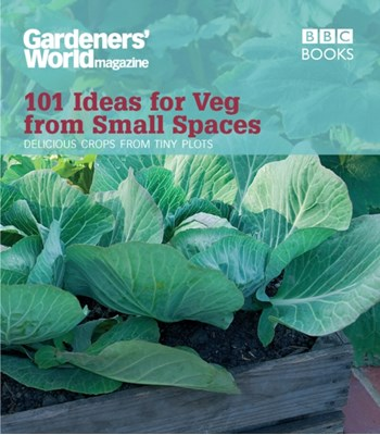 Gardeners' World: 101 Ideas for Veg from Small Spaces Jane Moore 9781846077326