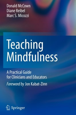 Teaching Mindfulness Diane C. Reibel, Marc S. Micozzi, Donald McCown 9781461402404