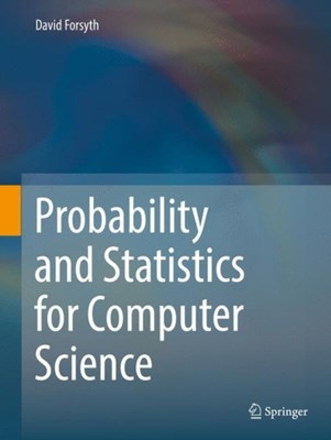 Probability and Statistics for Computer Science David Forsyth 9783319644097