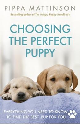 Choosing the Perfect Puppy Pippa Mattinson 9781785034374