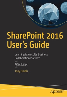 SharePoint 2016 User's Guide Tony Smith 9781484222430