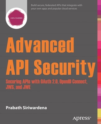 Advanced API Security Prabath Siriwardena 9781430268185
