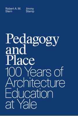 Pedagogy and Place Jimmy Stamp, Robert A. M. Stern 9780300211924