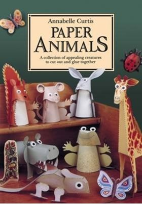 Paper Animals: A Collection of Appealing Creatures to Cut Out and Glue Together Annabelle Curtis 9781907550874