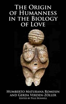 Origin of Humanness in the Biology of Love Gerda Verden-Zoller, Humberto Maturana Rumesin, Humberto Maturana Romesin 9781845400880
