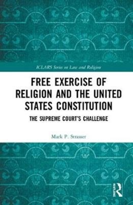 Free Exercise of Religion and the United States Constitution Mark P. Strasser 9780815366898