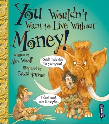 You Wouldn't Want To Live Without Money! Alex Woolf 9781910184936