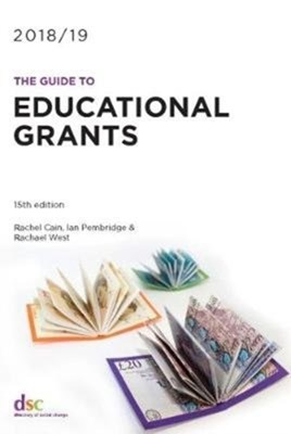 The Guide to Educational Grants 2018-19 Rachel Cain, Ian Pembridge 9781784820442