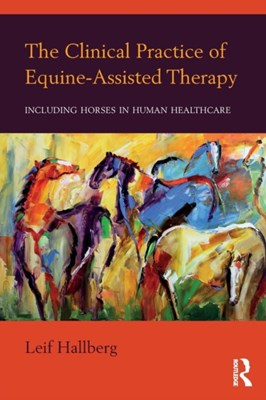 The Clinical Practice of Equine-Assisted Therapy Leif (private practice Hallberg 9781138674639