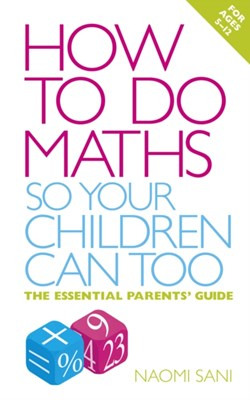 How to do Maths so Your Children Can Too Naomi Sani 9780091929381
