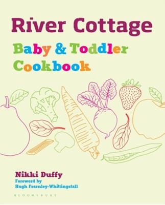 River Cottage Baby and Toddler Cookbook Nikki Duffy 9781408896006