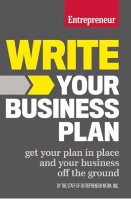 Write Your Business Plan The Staff of Entrepreneur Media 9781599185576