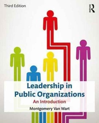 Leadership in Public Organizations Montgomery Van Wart, Montgomery (California State University San Bernardino Van Wart 9780765647023
