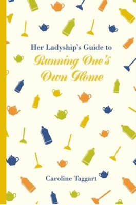 Her Ladyship's Guide to Running One's Home Caroline Taggart 9781849943789