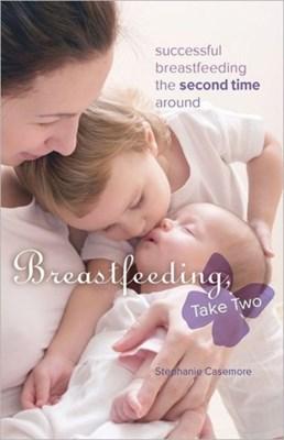Breastfeeding, Take Two Stephanie Casemore 9780973614213