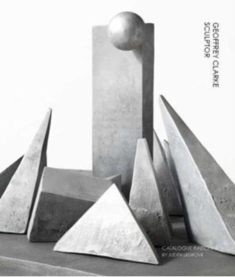 Geoffrey Clarke Sculptor: A Catalogue Raisonne Judith LeGrove 9781848222540