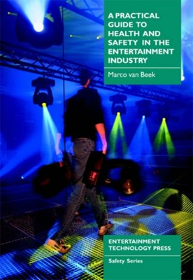 A Practical Guide to Health and Safety in the Entertainment Industry Marco Van Beek 9781904031048