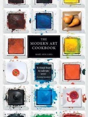 The Modern Art Cookbook Mary Ann Caws 9781780239132