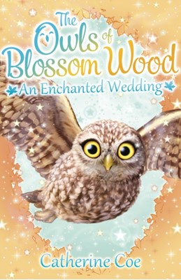 The Owls of Blossom Wood: An Enchanted Wedding Catherine Coe 9781407156682