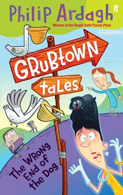 Grubtown Tales: The Wrong End of the Dog Philip Ardagh 9780571247929