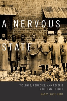 A Nervous State Nancy Rose Hunt 9780822359654
