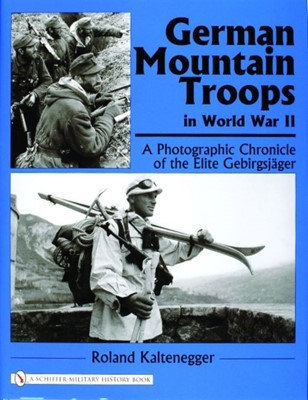 German Mountain Tr in World War II: A Photographic Chronicle of the Elite Gebirgsjager Roland Kaltenegger 9780764322181