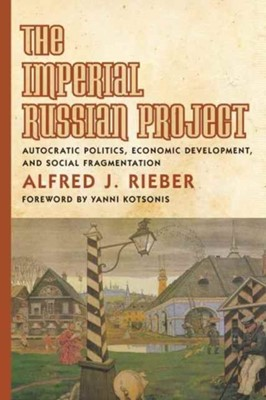 The Imperial Russian Project Alfred Rieber 9781487520380
