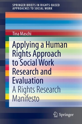 Applying a Human Rights Approach to Social Work Research and Evaluation Tina Maschi 9783319260341