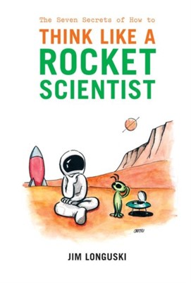 The Seven Secrets of How to Think Like a Rocket Scientist James Longuski 9781441921598