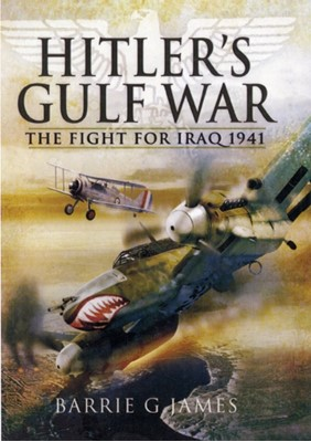 Hitler's Gulf War: the Fight for Iraq 1941 Barrie G. James 9781848840904
