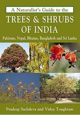 Naturalist's Guide to the Trees & Shrubs of India Pradeep Sachdeva 9781909612822