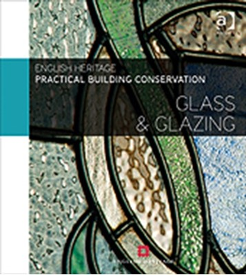 Practical Building Conservation: Glass and Glazing Historic England 9780754645573