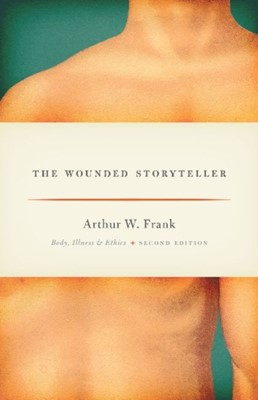 The Wounded Storyteller Arthur W. Frank 9780226004976